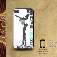 quote of dirty dancing - iPhone cases 4/4S Case iPhone 5/5S/5C Case Samsung Galaxy S3/S4 Case