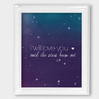 Digital Print I Will Love You Until the Stars Burn Out 8x10 Wall Art Wall Decor