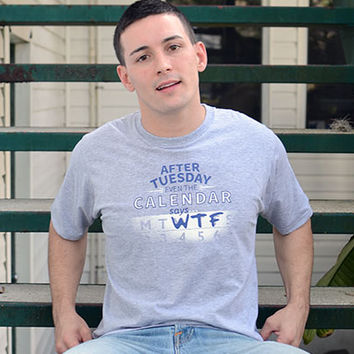After Tuesday Even The Calender Says WTF T-Shirt | SnorgTees