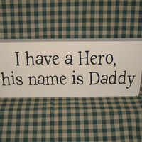 I have a hero his name is Daddy, primitive wood sign, dad daddy father kids