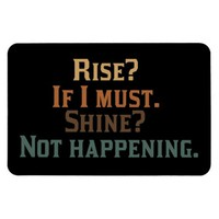 Rise? If I Must. Shine? Not Happening.