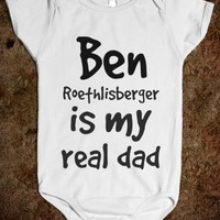 BEN ROETHLISBERGER IS MY REAL DAD