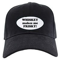 WHISKEY makes me FRISKY! Baseball Hat