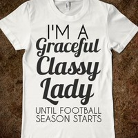 I Am A Graceful Classy Lady Until Football Season Starts
