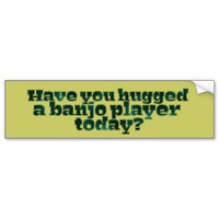 Have You Hugged a Banjo Player Today?