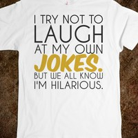 Try not to laugh at my own jokes but I'm hilarious tee t shirt tshirt