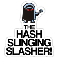 The Hash Slinging Slasher! (Black Text) T-Shirts & Hoodies