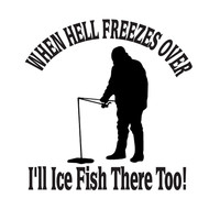 8 Inch When Hell Freezes Over Ice Fishing Decal Sticker FSN2
