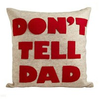 Don't Tell Dad Pillow - Pillows - Bedding