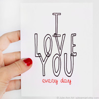 I Love You Card. I Love You Every Day. Red, Black on White Folded Card.