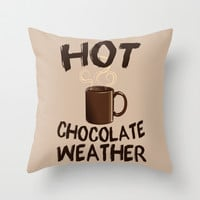Hot Chocolate Weather Throw Pillow by LookHUMAN