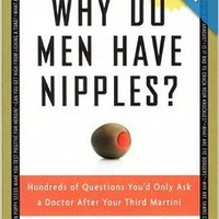 Why Do Men Have Nipples? Hundreds of Questions You'd Only Ask a Doctor After Your Third Martini Paperbackby Mark Leyner (Author) , Billy Goldberg (Author)
